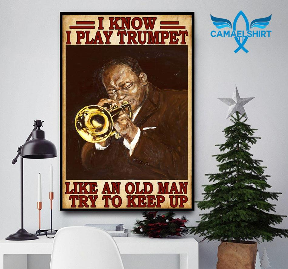 I know I play Trumpet like an old man try to keep up vintage poster