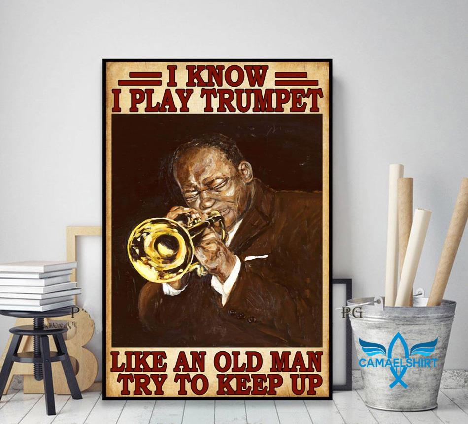 I know I play Trumpet like an old man try to keep up vintage poster decor art