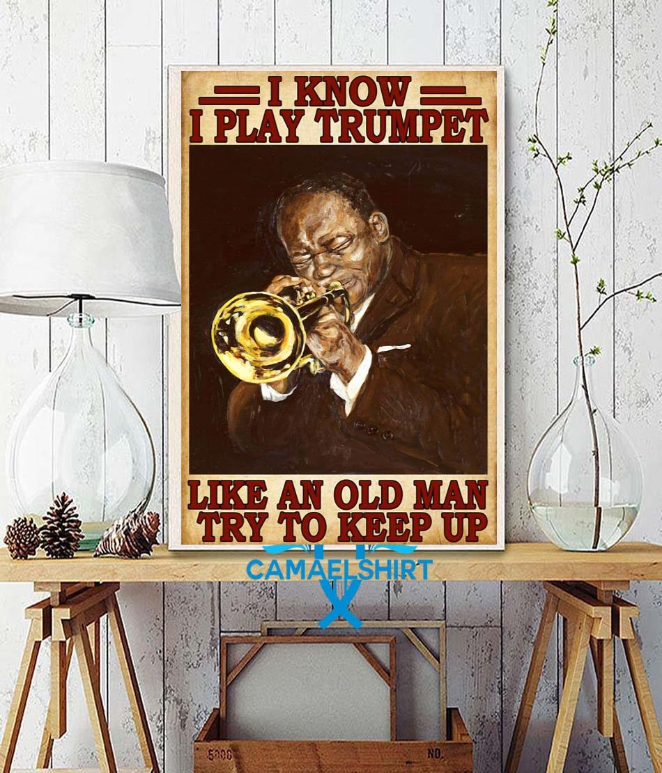 I know I play Trumpet like an old man try to keep up vintage poster wall decor