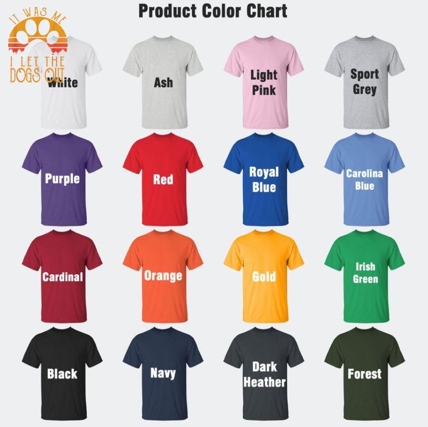 It was me I let the dogs out retro t-s Camaelshirt Color chart