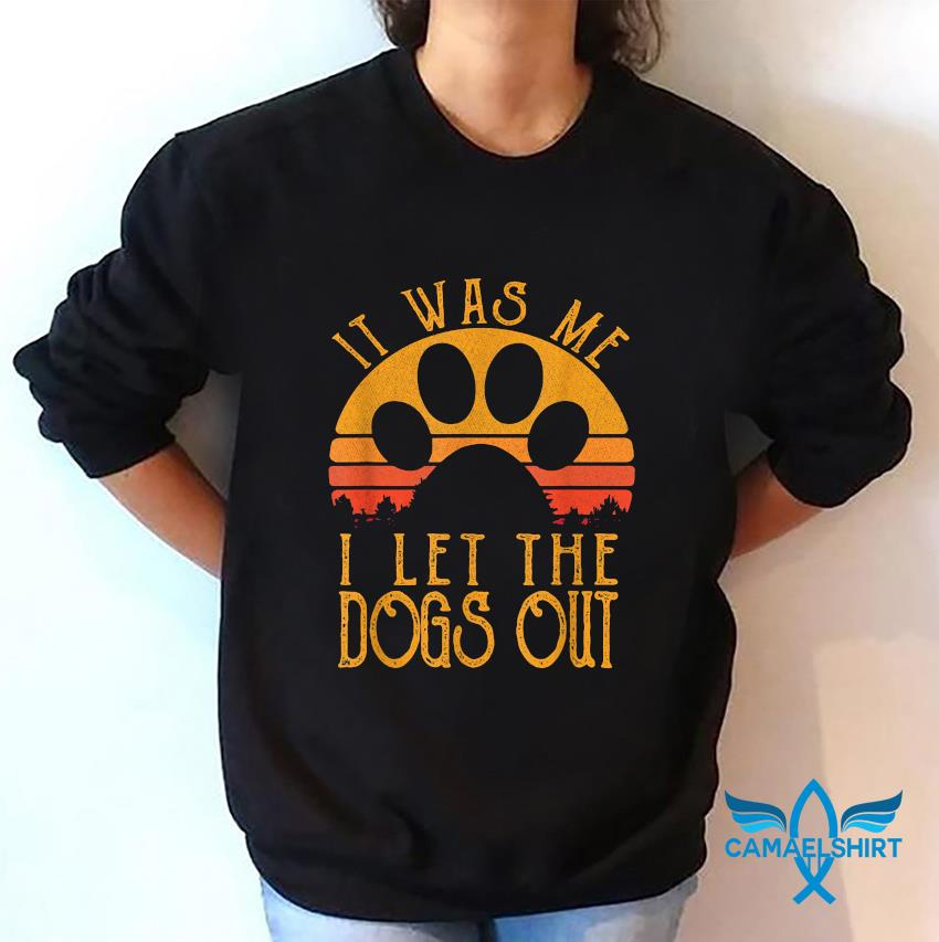 It was me I let the dogs out retro t-s sweatshirt