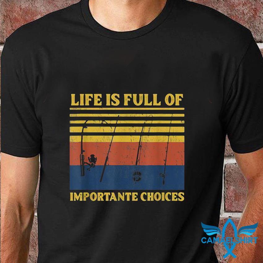Life is full of important choices fishing vintage t-shirt