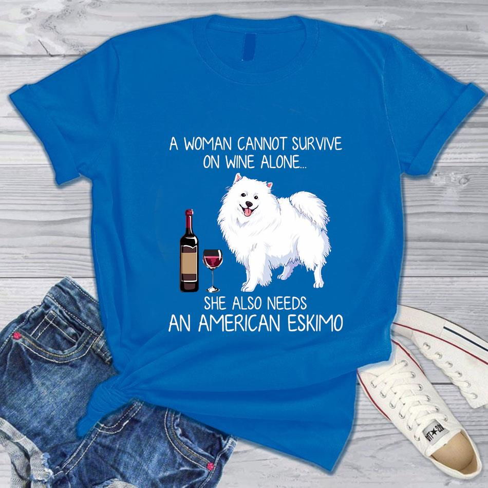A woman cannot survive on wine alone she also needs an american eskimo t-s blue