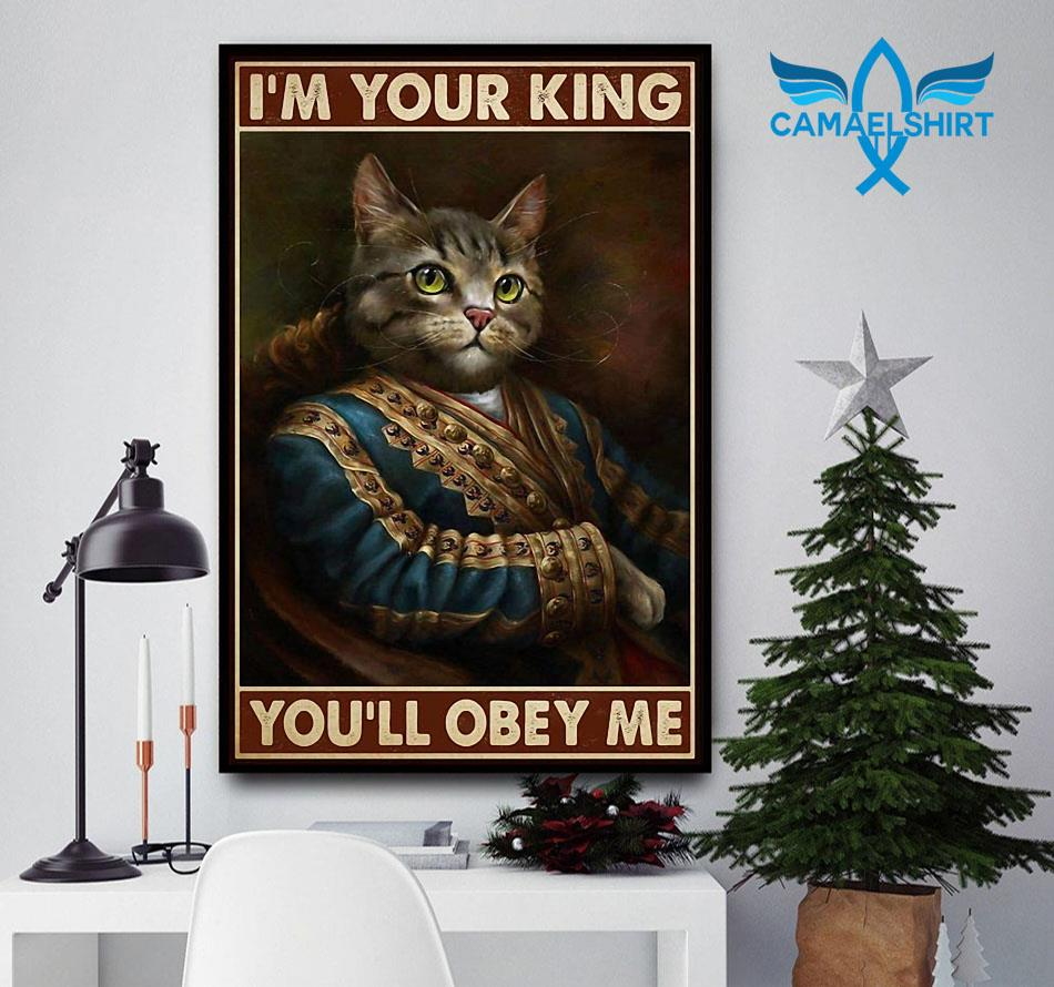 Cat I'm your king you'll obey me poster