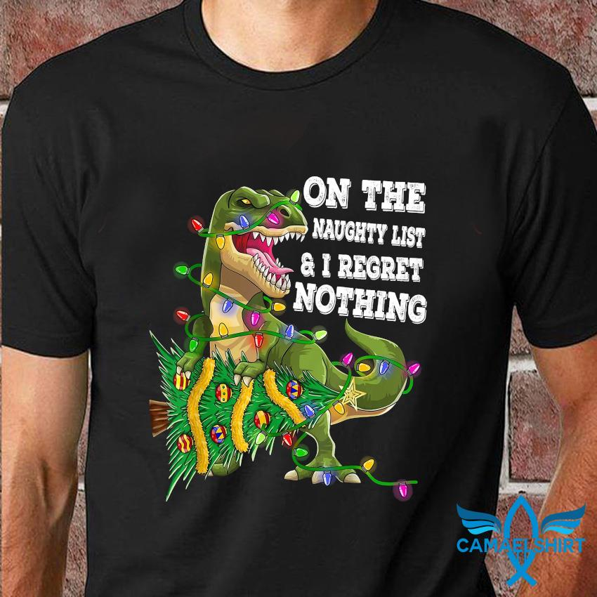 Dinosaur on the naughty list I regret nothing t-shirt