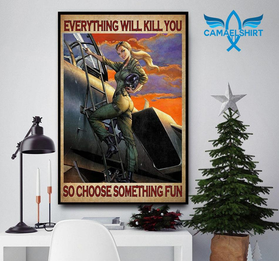 Female Pilot everything will kill you so choose something fun poster canvas