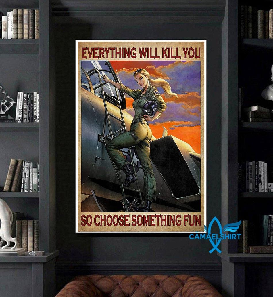 Female Pilot everything will kill you so choose something fun poster canvas art