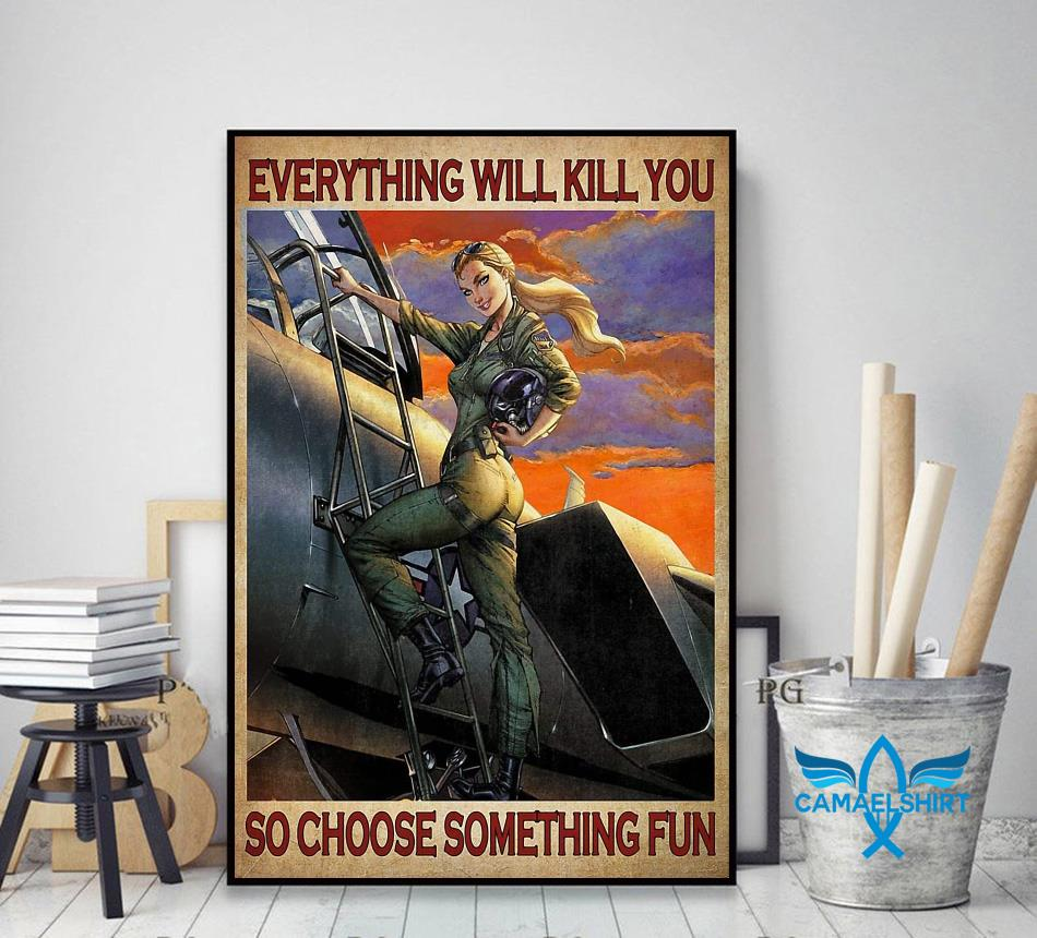 Female Pilot everything will kill you so choose something fun poster canvas decor art