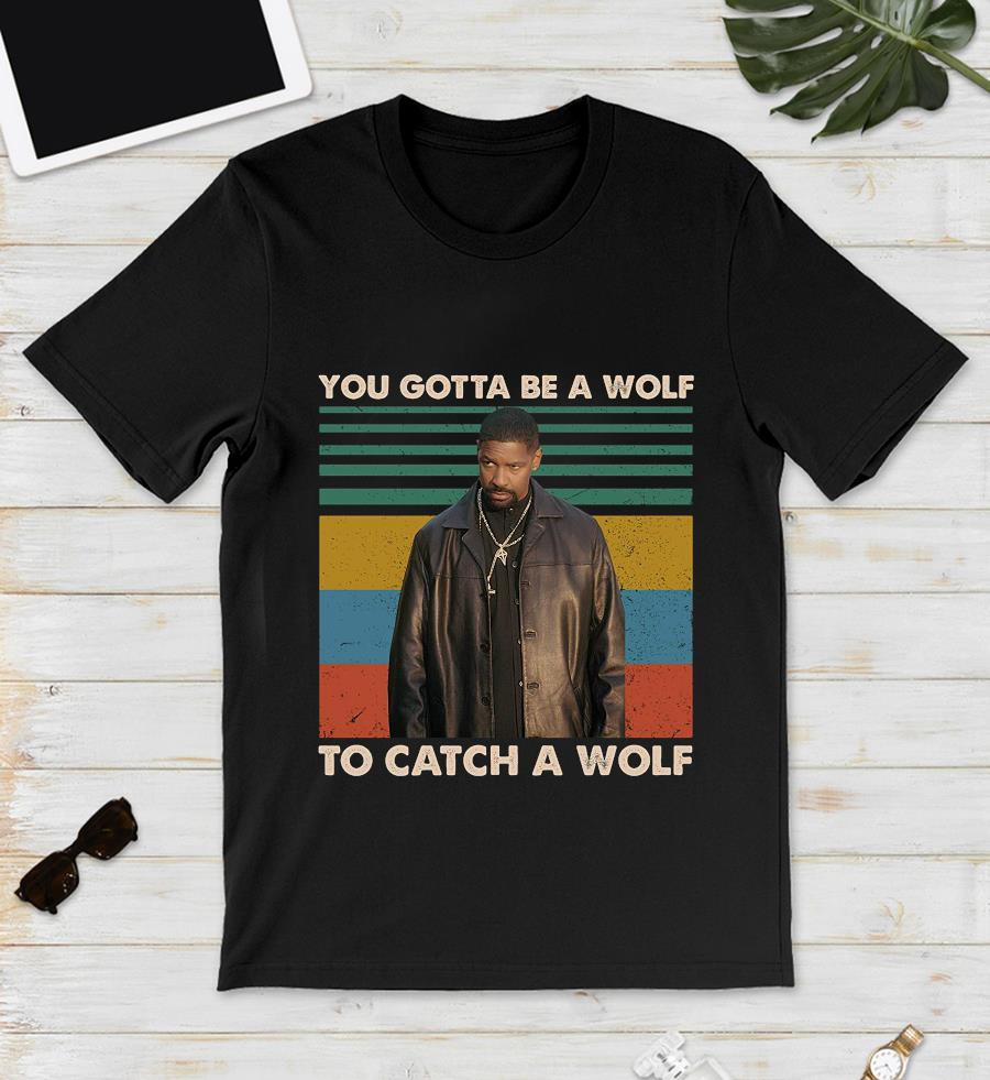 Alonzo Harris you gotta be a wolf to catch a wolf vintage t-s unisex