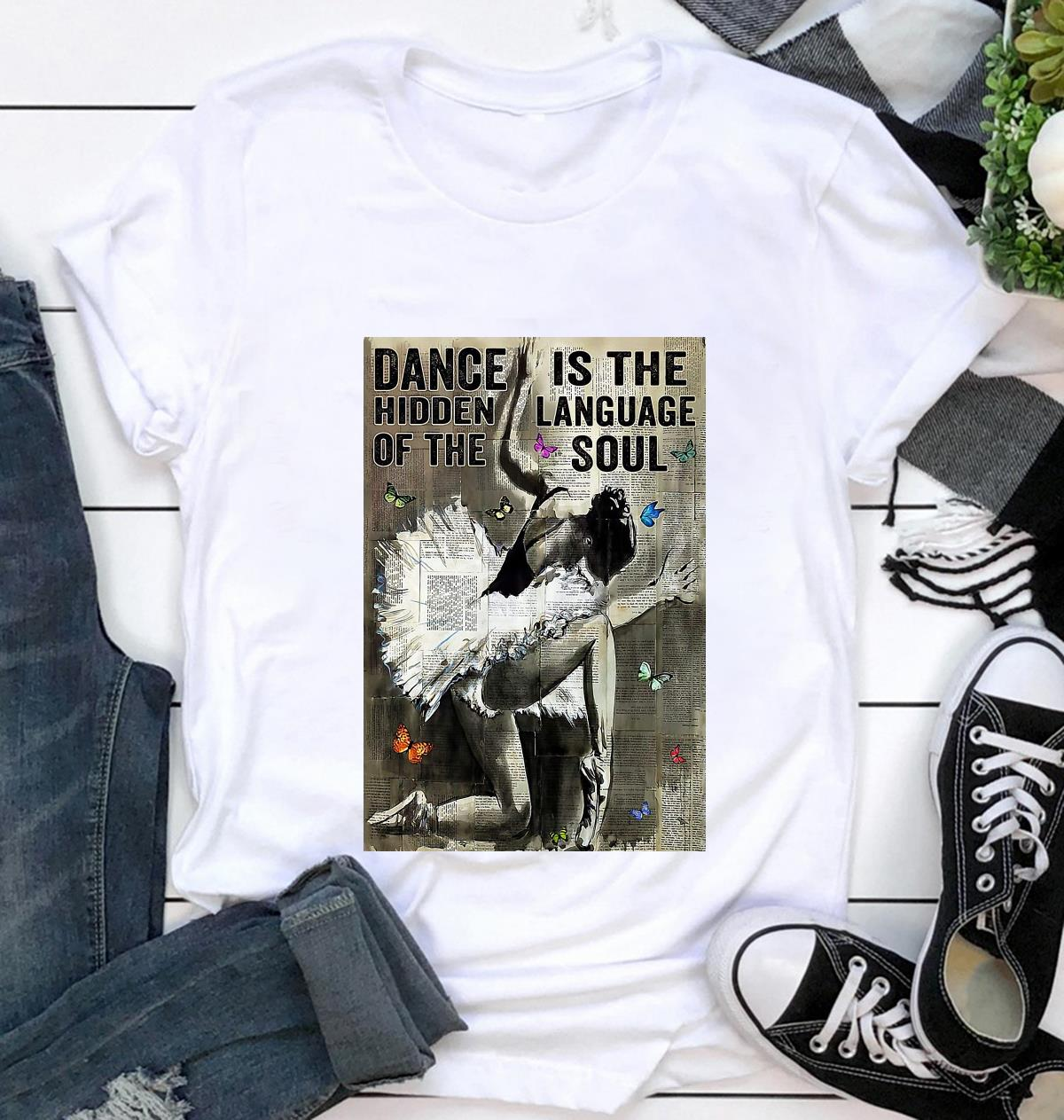 Ballet dance is hidden language of the soul poster t-shirt