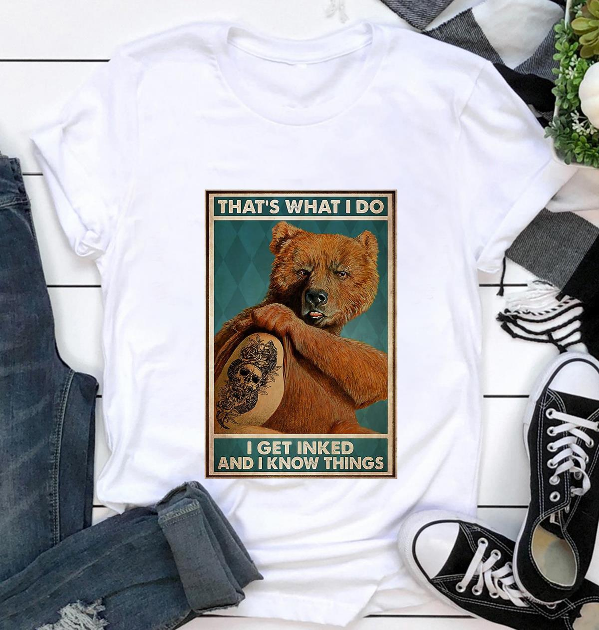 Bear tattoo that's what I do I get inked and I know things poster t-shirt