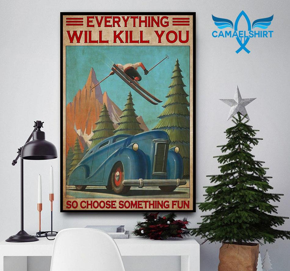 Beautiful skiing everything will kill you so choose something fun wall art