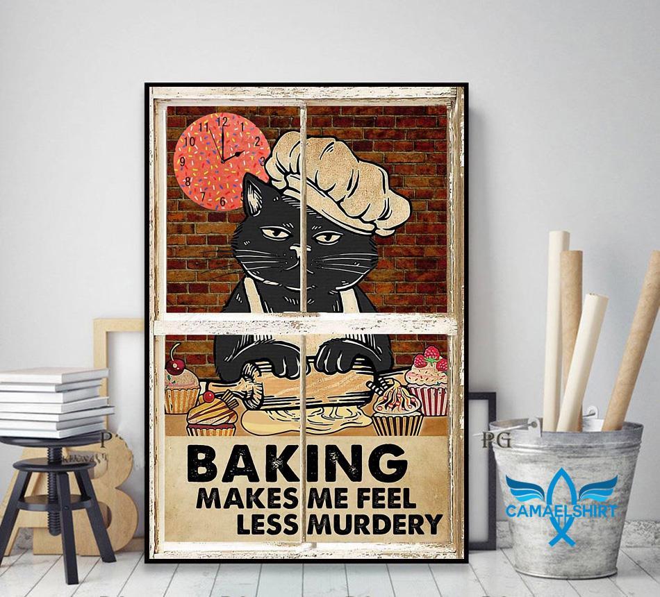 Black cat baking makes me feel less murdery poster decor art