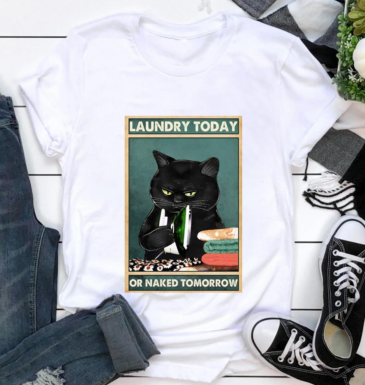 Black cat laundry today or naked tomorrow vertical poster t-shirt