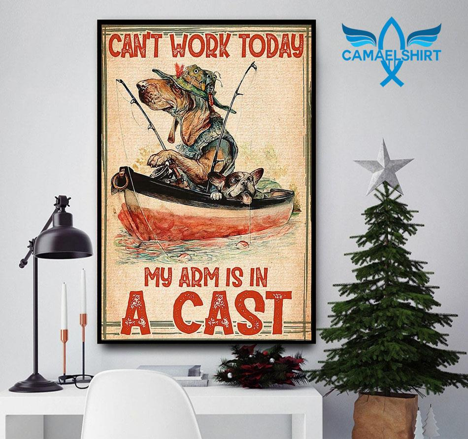 Can't not work today my arm is in a cast fishing poster