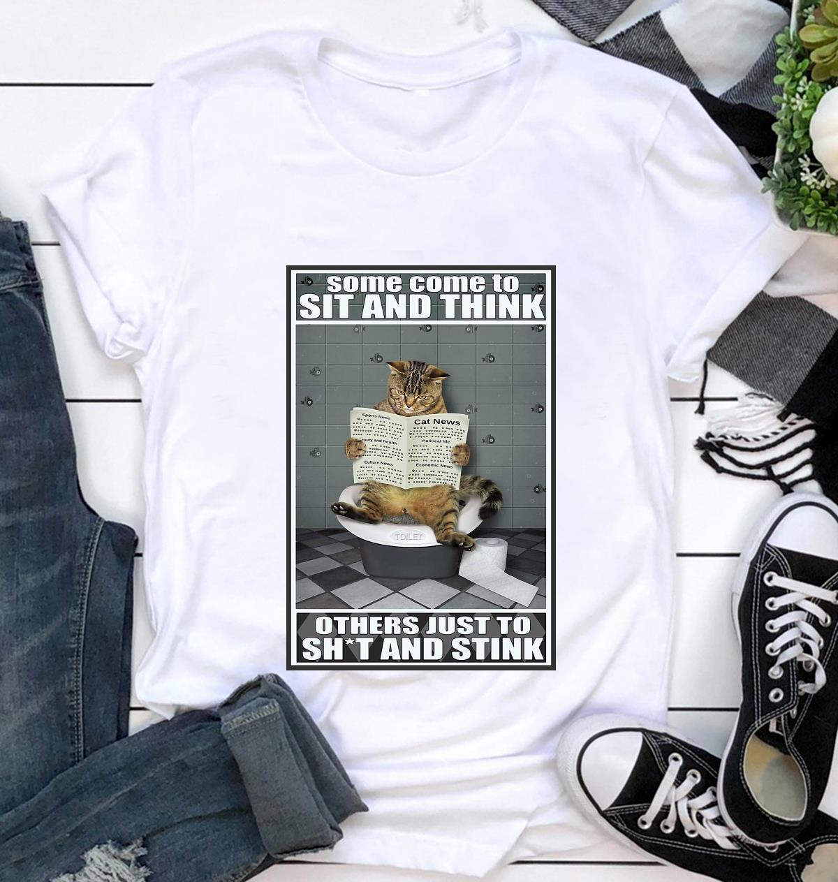 Cat some come to sit and think others just to shit and stink poster t-shirt