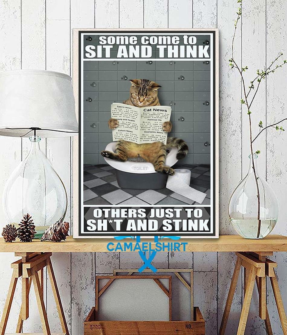 Cat some come to sit and think others just to shit and stink poster wall decor