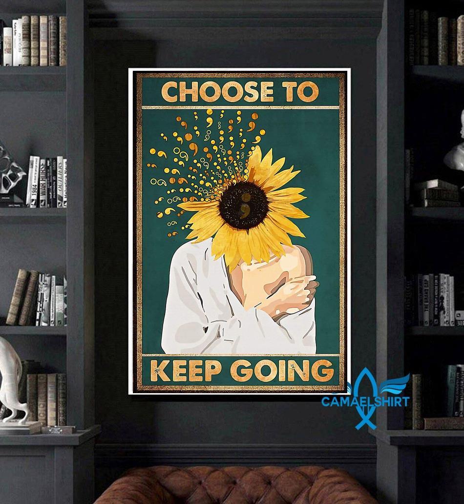Choose to keep going semicolon sunflower prevent poster art
