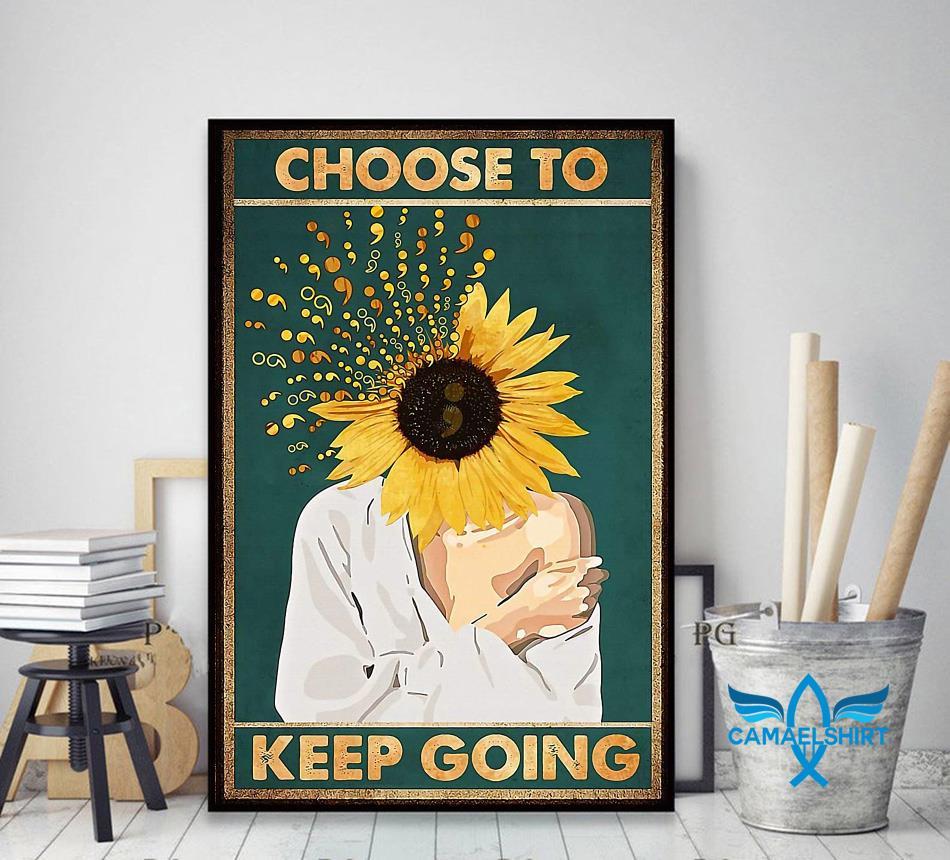 Choose to keep going semicolon sunflower prevent poster decor art