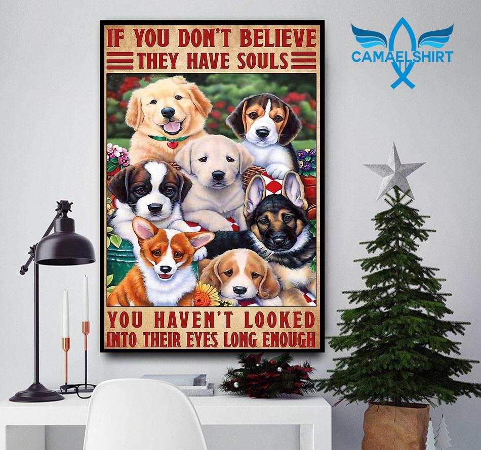 Dogs if you don't believe they have souls poster