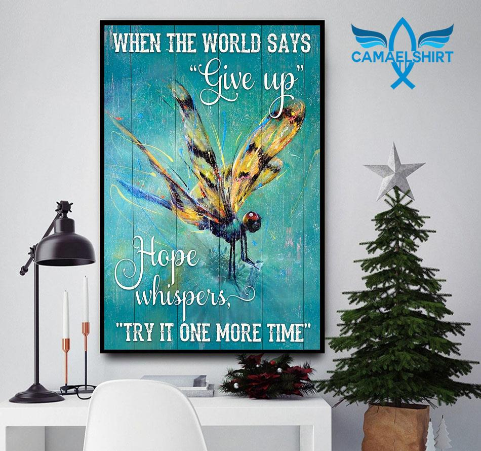 Dragonfly when the world says give up hope whispers try it one more time poster