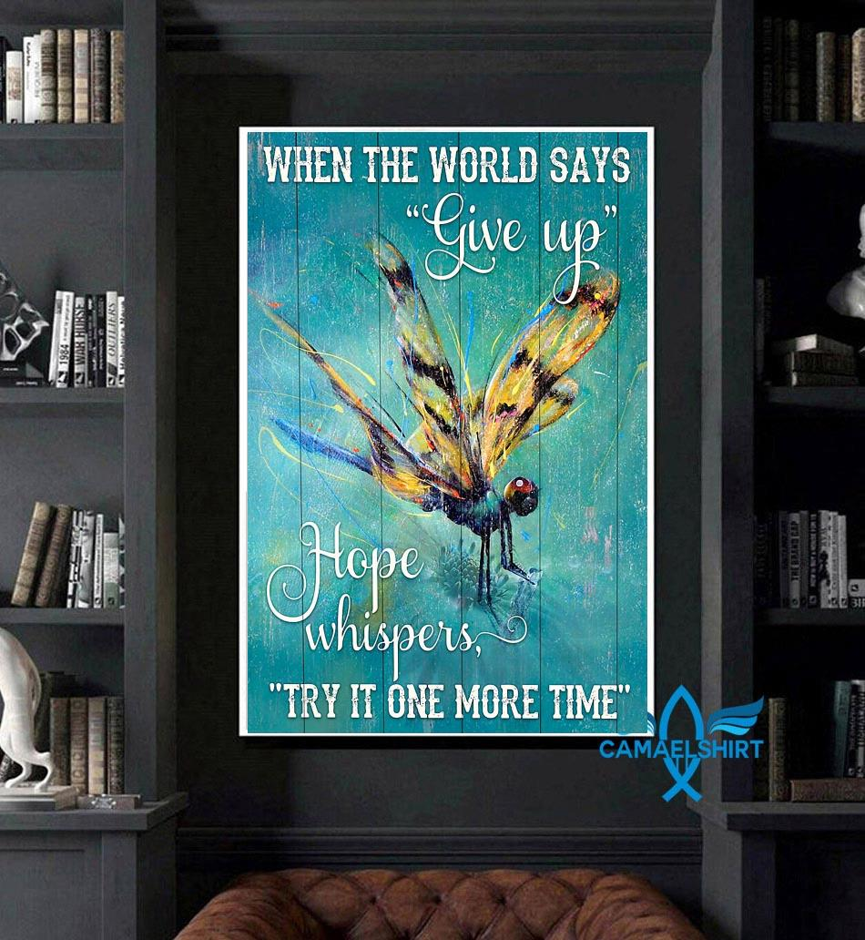 Dragonfly when the world says give up hope whispers try it one more time poster art