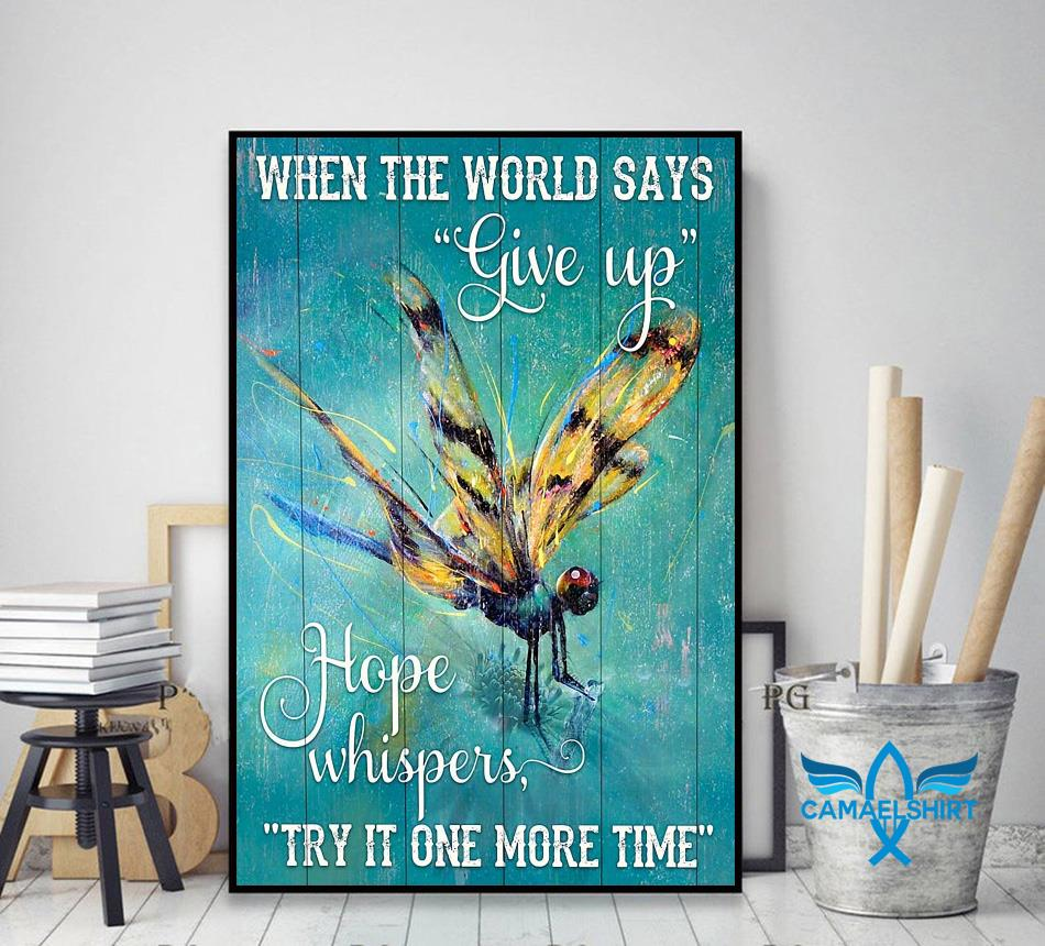 Dragonfly when the world says give up hope whispers try it one more time poster decor art