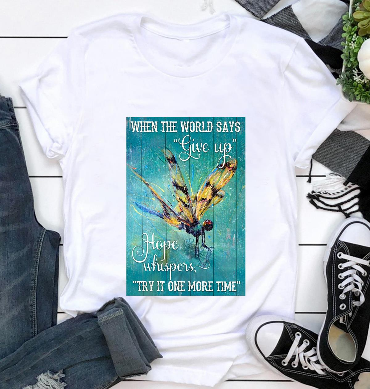 Dragonfly when the world says give up hope whispers try it one more time poster t-shirt