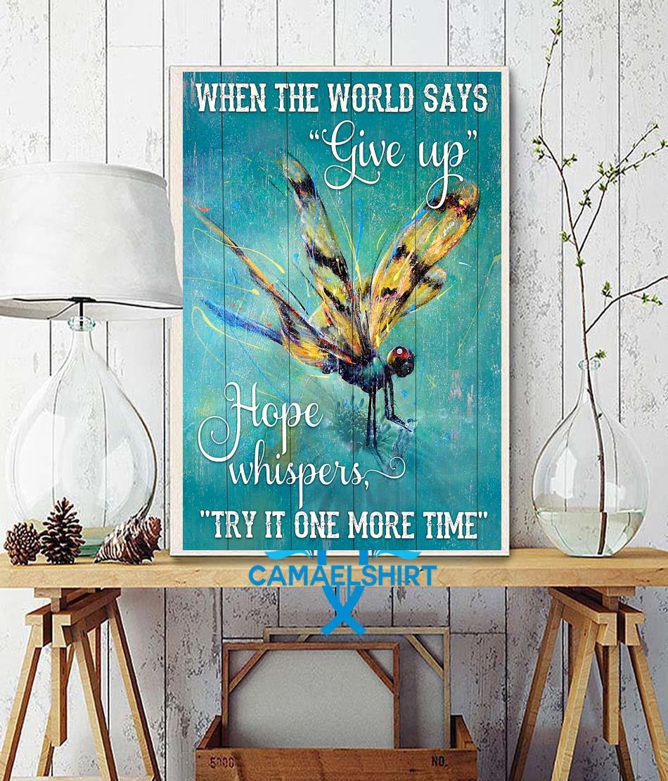 Dragonfly when the world says give up hope whispers try it one more time poster wall decor