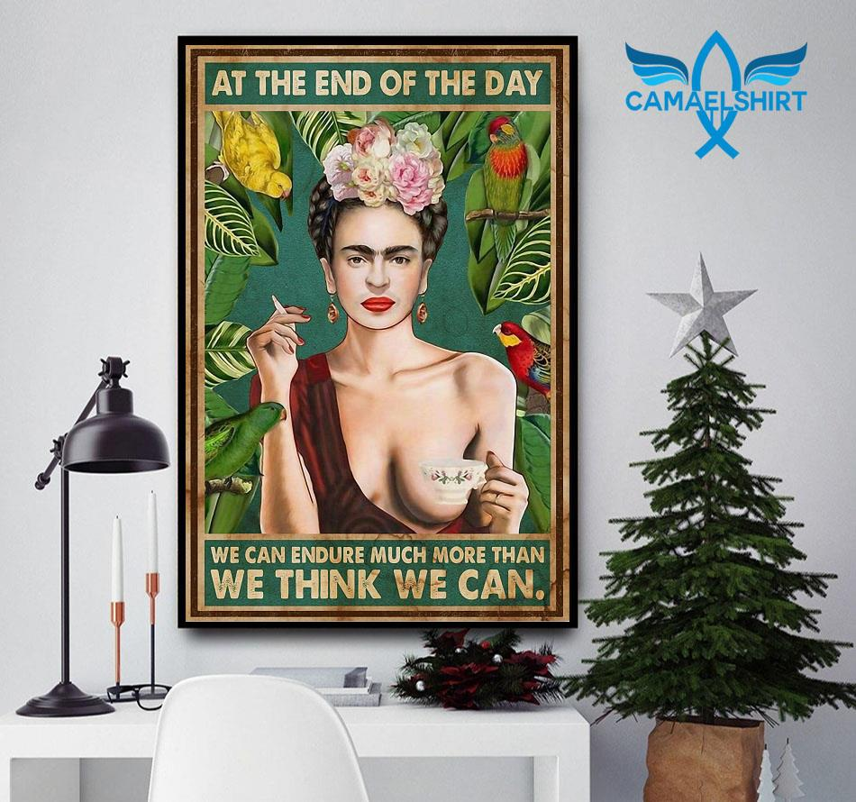 Frida Kahlo at the end of the day we think agains poster