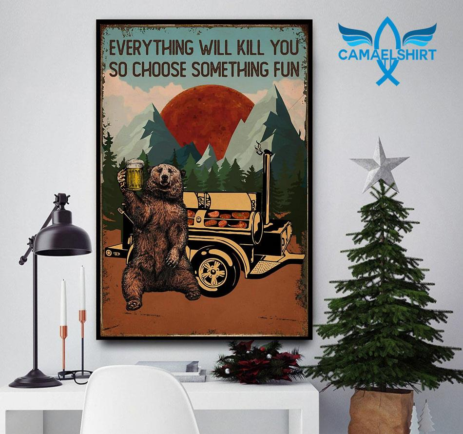 Grill BBQ everything will kill you so choose something fun poster