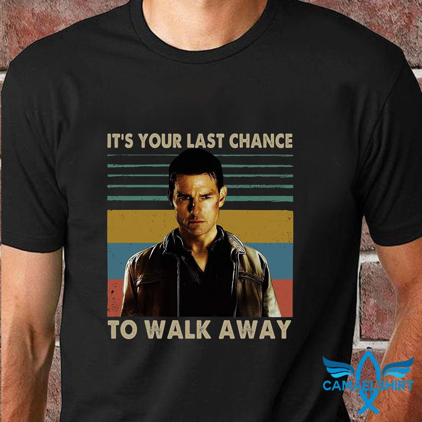 It's your last chance to walk away vintage t-shirt