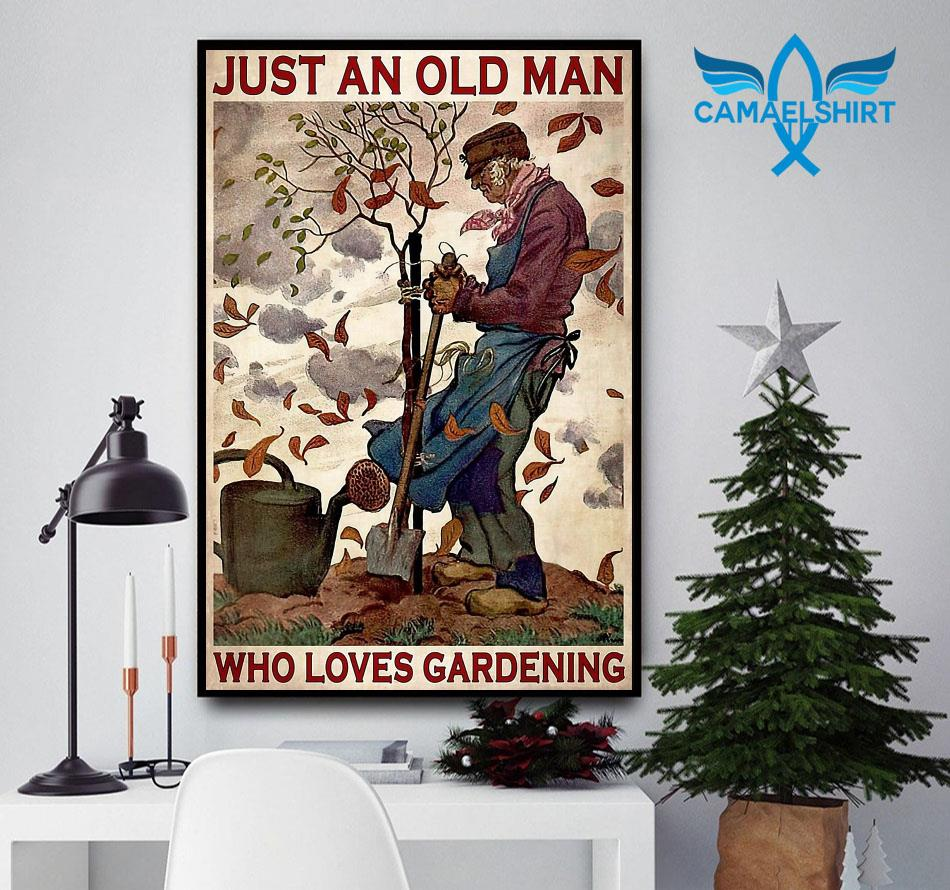 Just an old man who really loved gardening poster