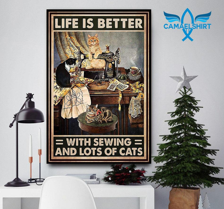 Life is better with sewing and lots of cats poster