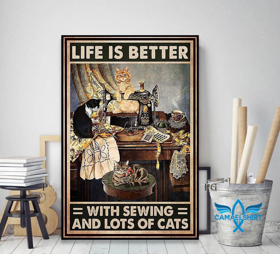 Life is better with sewing and lots of cats poster decor art