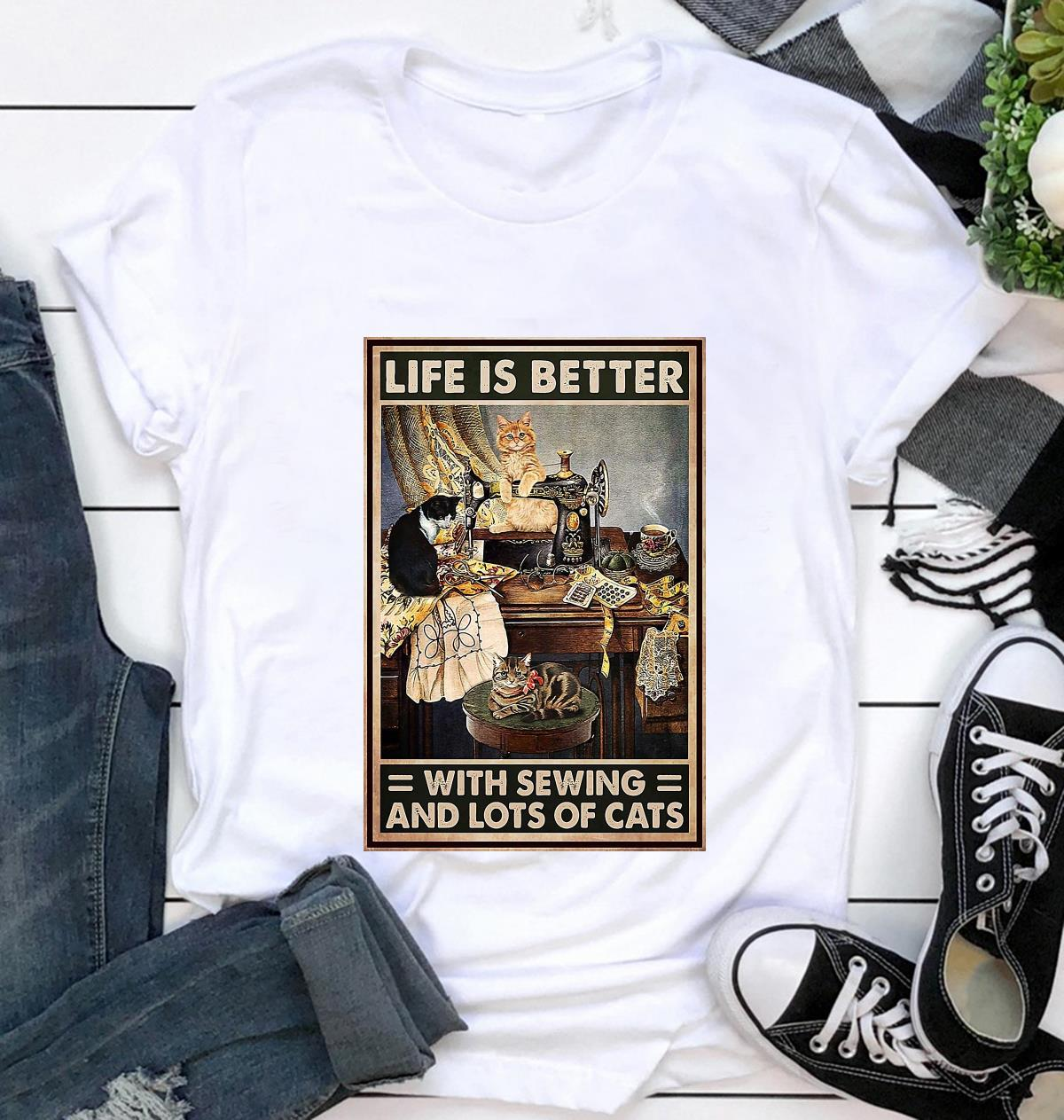 Life is better with sewing and lots of cats poster t-shirt