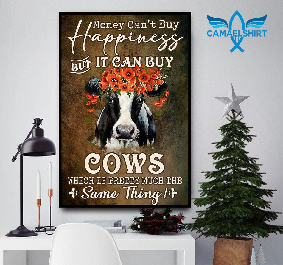 Money can't buy happiness but it can buy cows flower poster