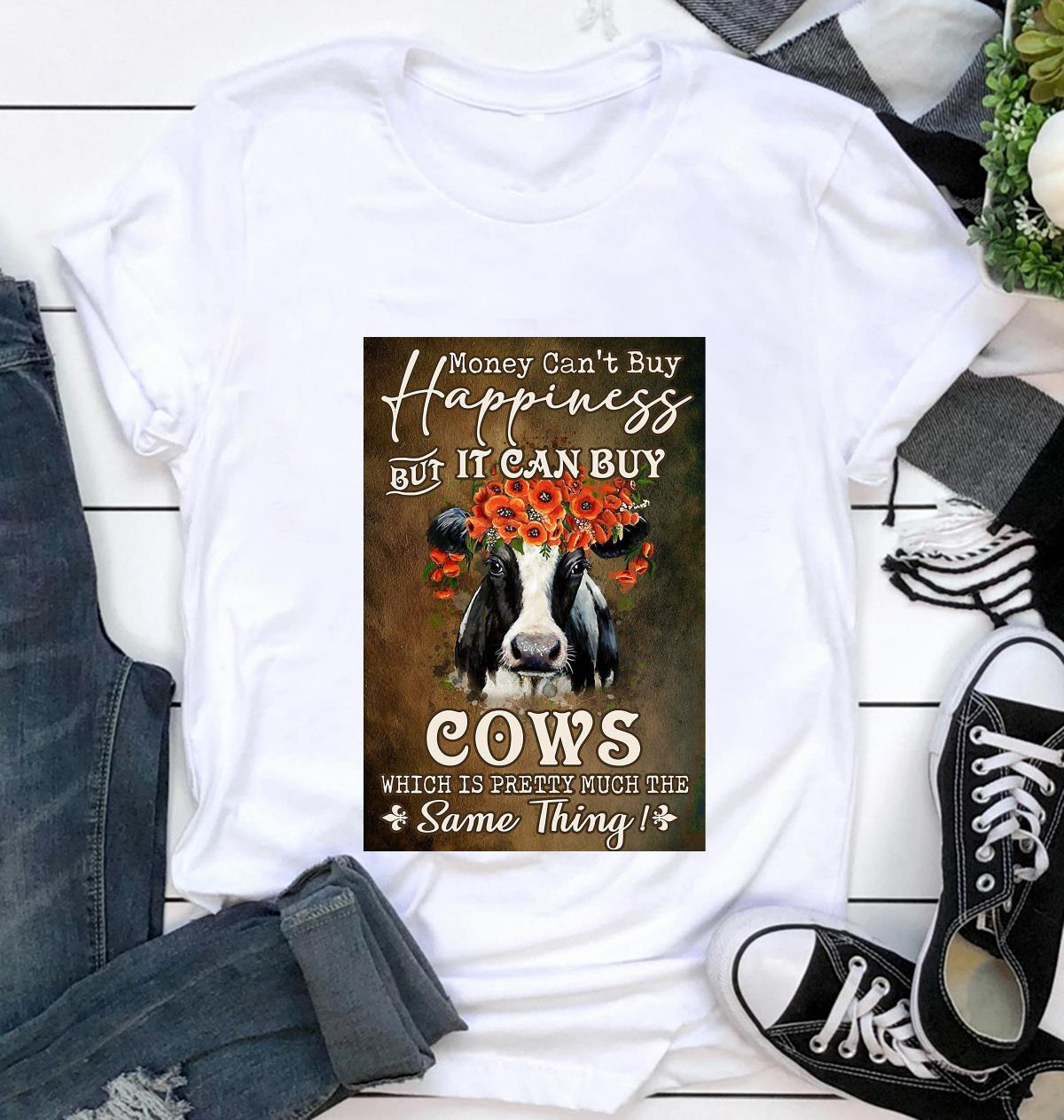 Money can't buy happiness but it can buy cows flower poster t-shirt
