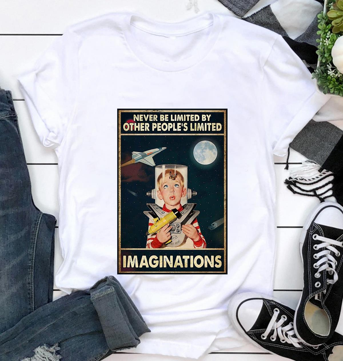 Never be limited by other people's limited imaginations poster t-shirt