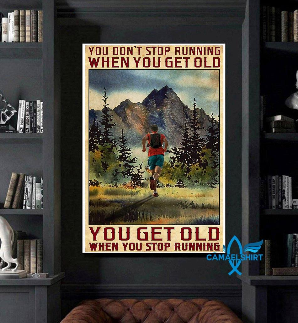 Old man you get old when you stop running poster art