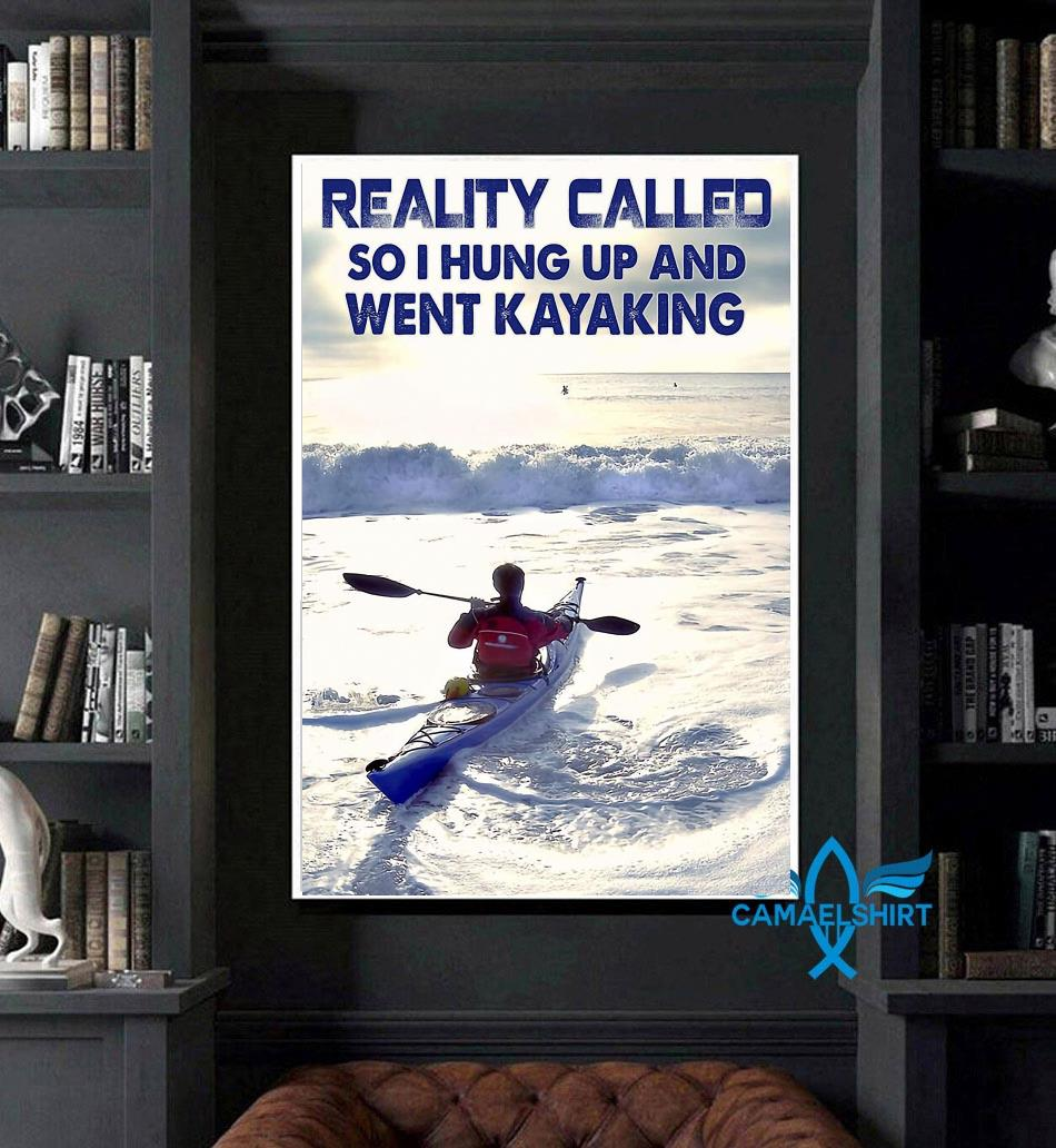 Reality called so I hung up and went kayaking poster art