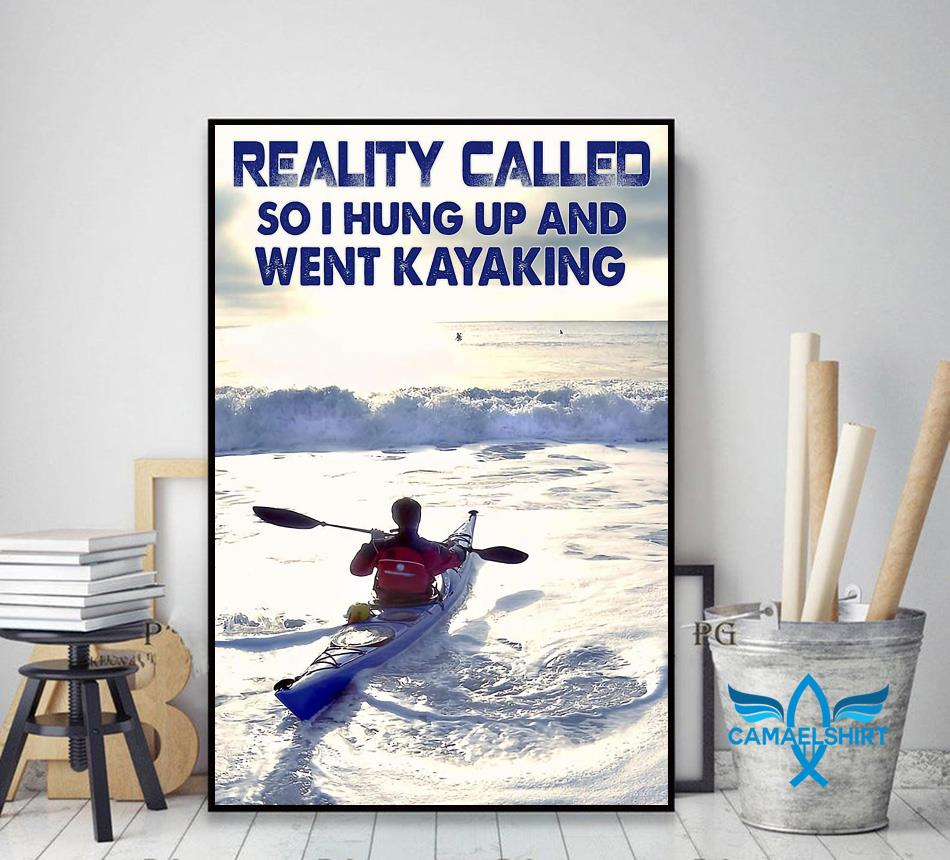 Reality called so I hung up and went kayaking poster decor art