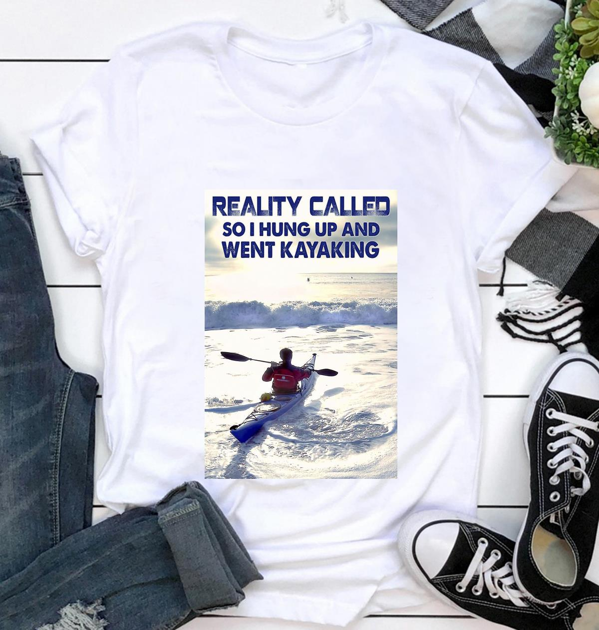 Reality called so I hung up and went kayaking poster t-shirt
