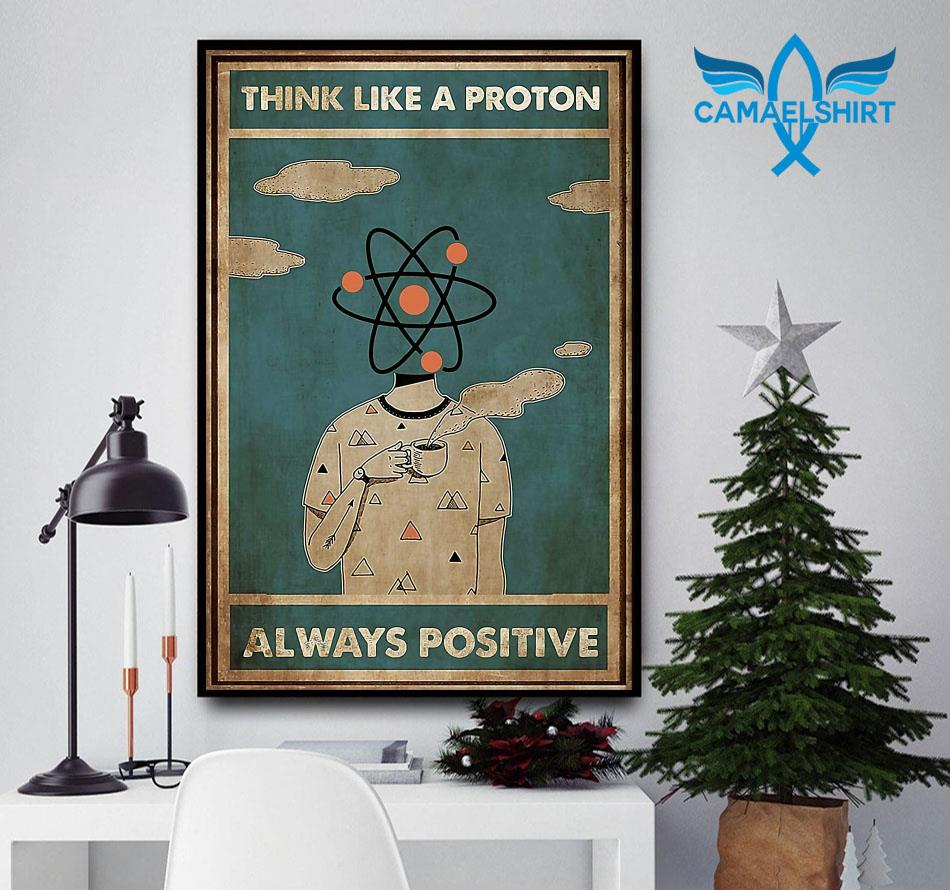 Scientist think like a proton always positive poster