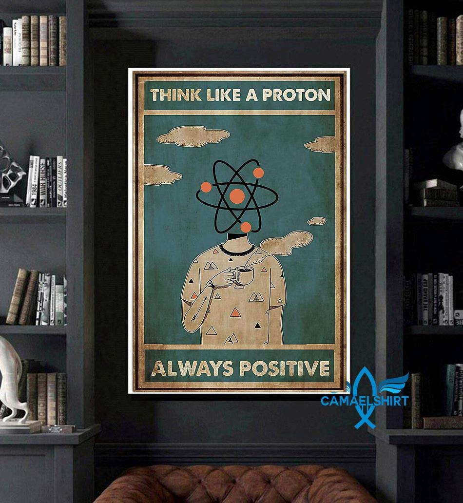 Scientist think like a proton always positive poster art