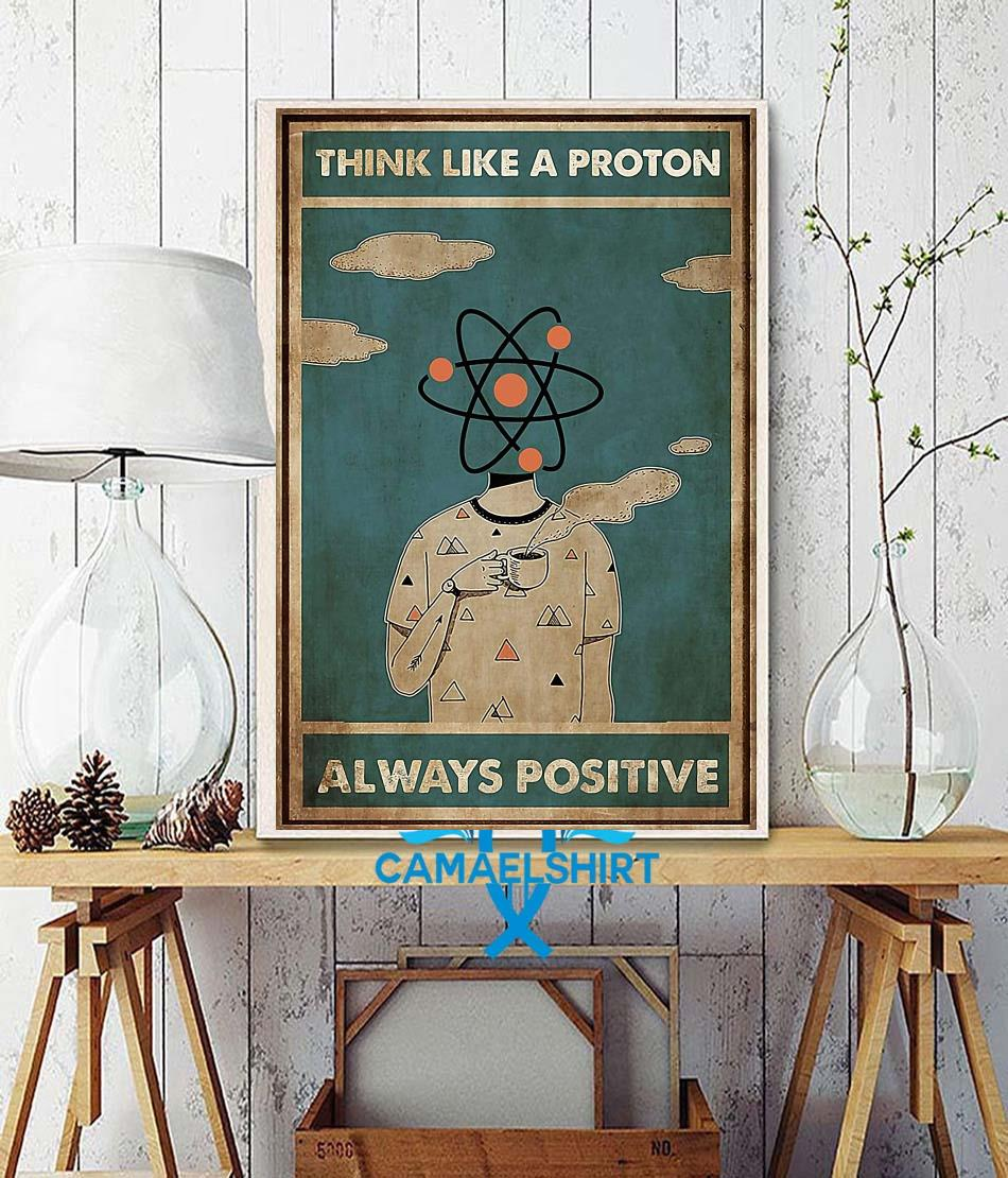 Scientist think like a proton always positive poster wall decor