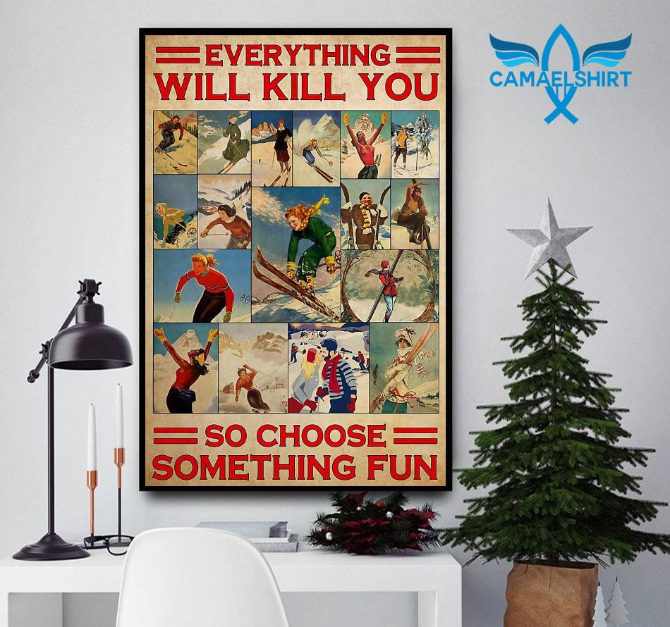 Skiing couple everything will kill you so choose something fun vanlentine poster