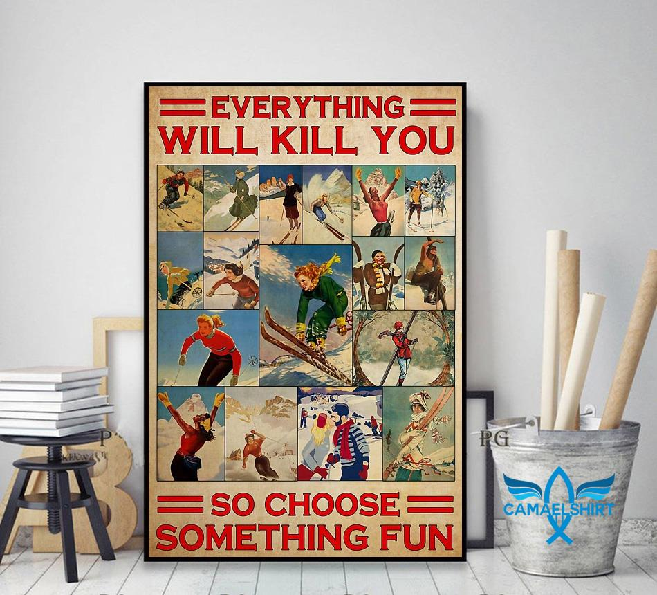 Skiing couple everything will kill you so choose something fun vanlentine poster decor art