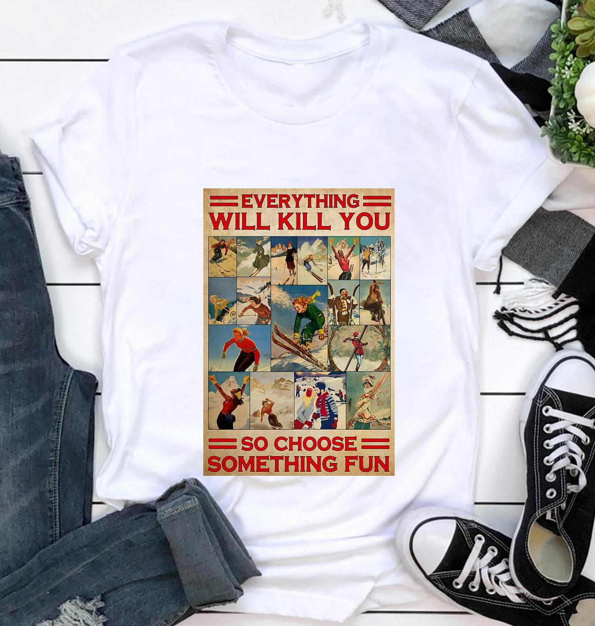 Skiing couple everything will kill you so choose something fun vanlentine poster t-shirt