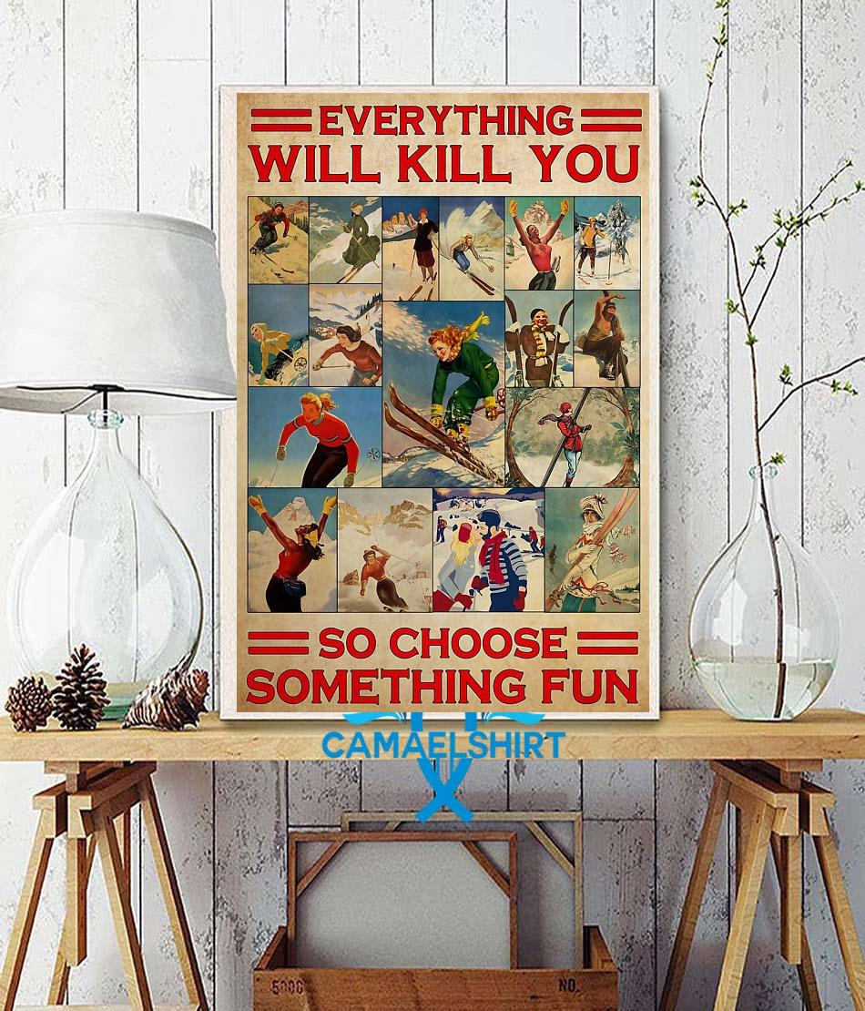 Skiing couple everything will kill you so choose something fun vanlentine poster wall decor
